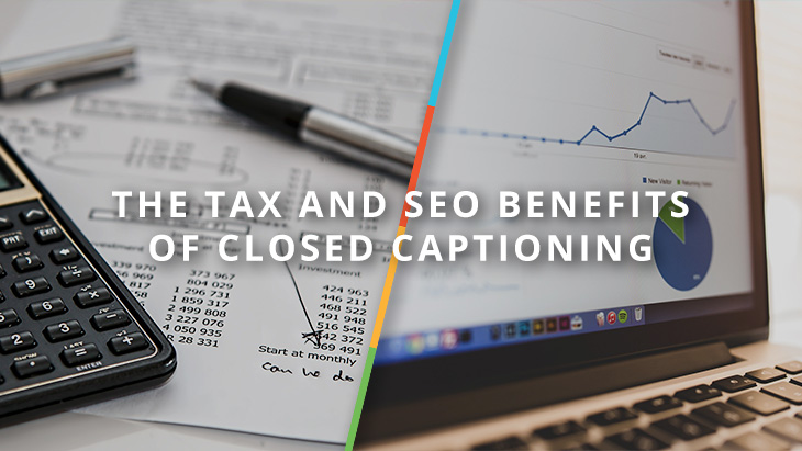 The tax and SEO benefits of closed captioning.